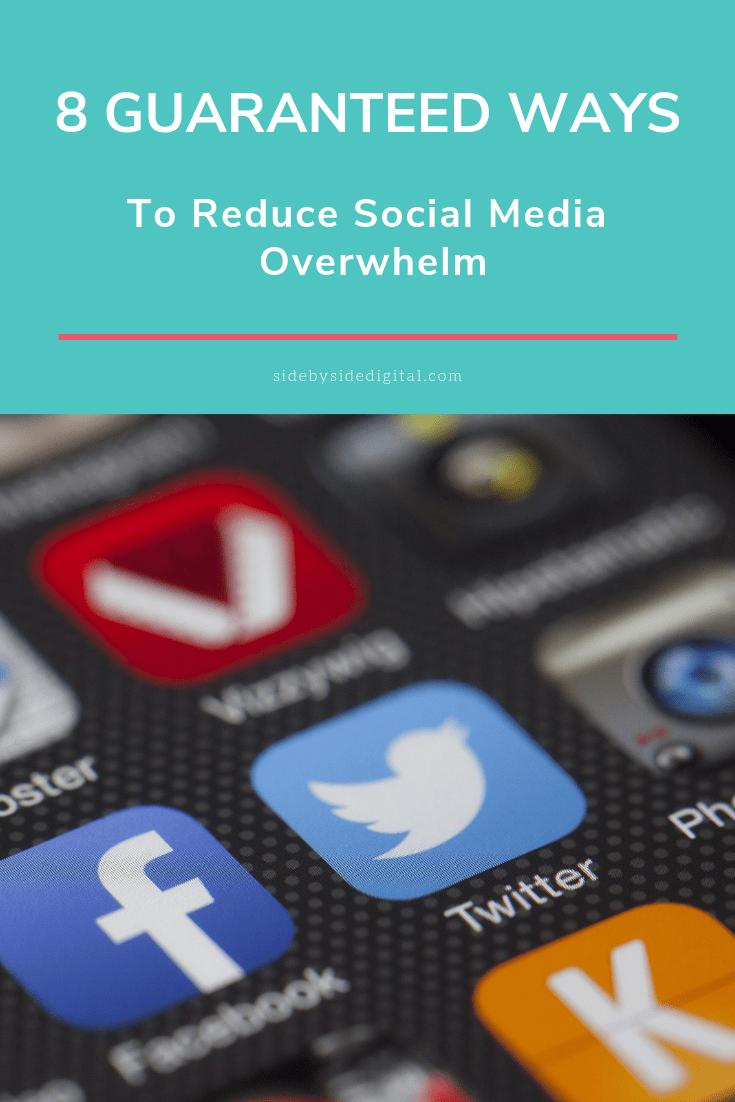 8 Guaranteed Ways To Reduce Social Media Overwhelm